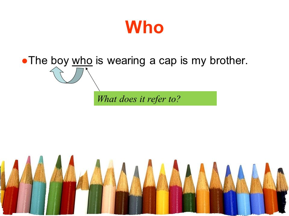 Who The boy who is wearing a cap is my brother. What does it refer to