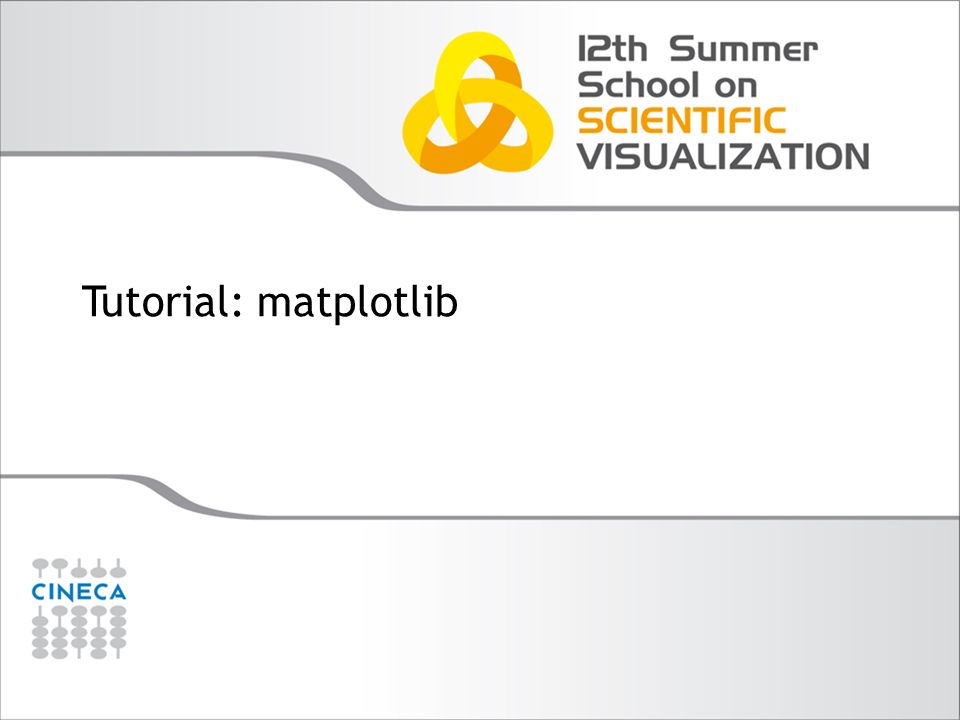 Tutorial: matplotlib Alice Invernizzi a.invernizzi@cineca.it