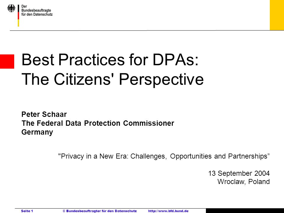 Best Practices for DPAs: The Citizens Perspective Peter Schaar The Federal Data Protection Commissioner Germany