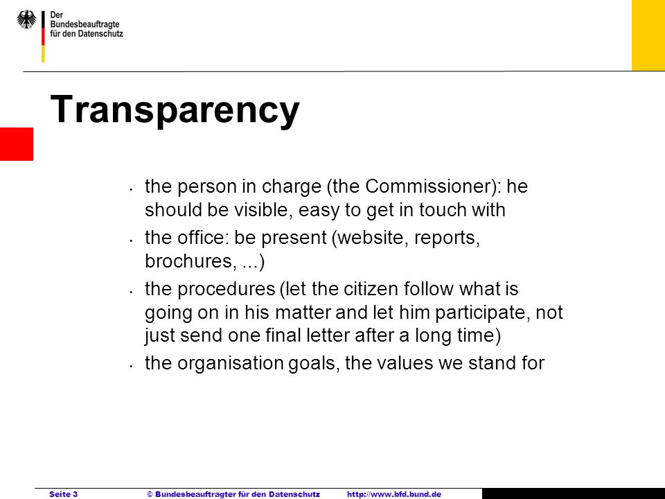 Transparency the person in charge (the Commissioner): he should be visible, easy to get in touch with.