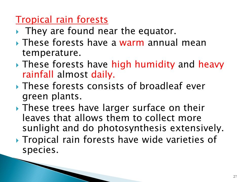 Tropical rain forests They are found near the equator. These forests have a warm annual mean temperature.