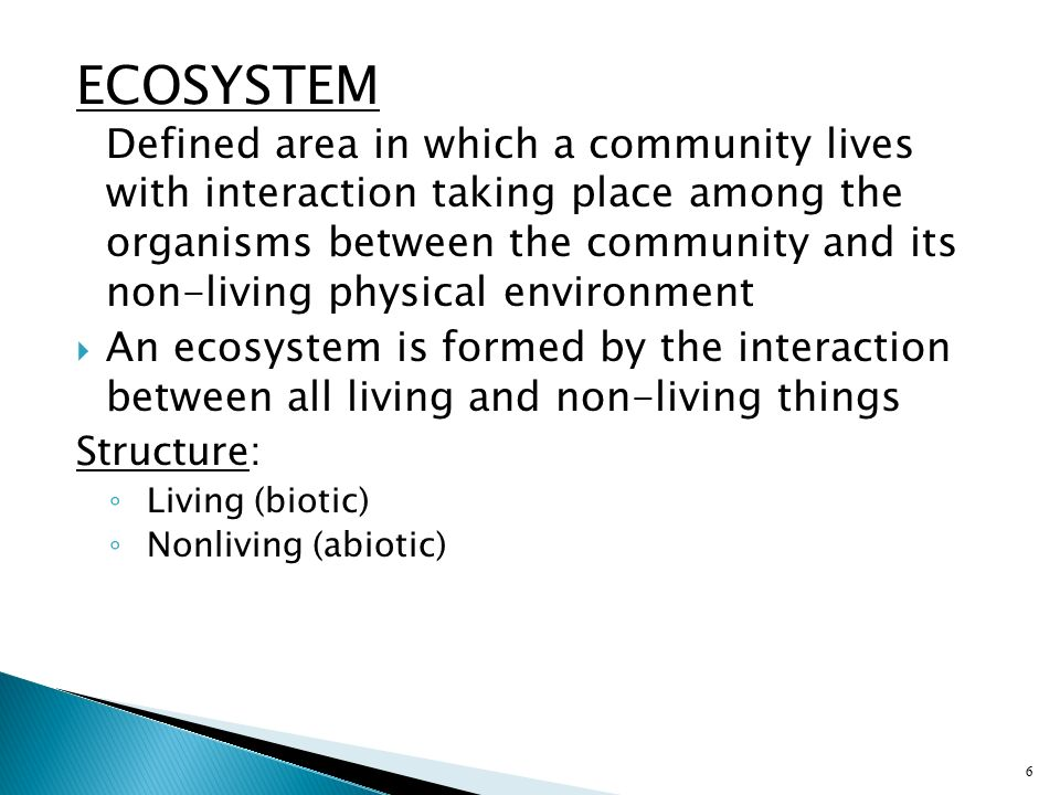 ECOSYSTEM Defined area in which a community lives with interaction taking place among the organisms between the community and its non-living physical environment