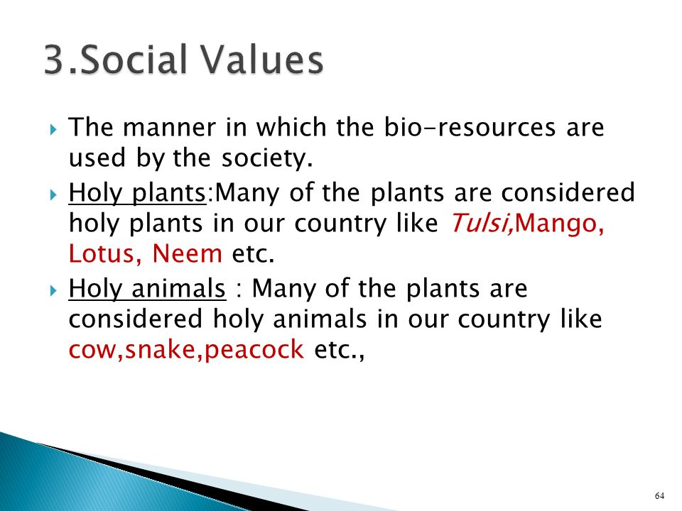 3.Social Values The manner in which the bio-resources are used by the society.
