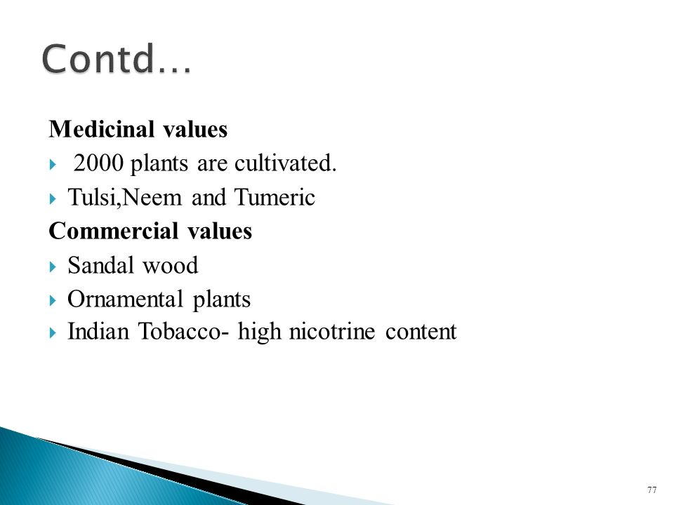 Contd… Medicinal values 2000 plants are cultivated.