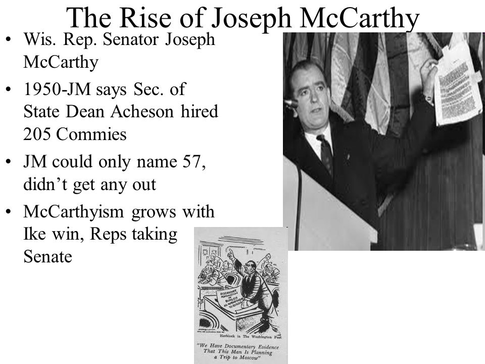 the rise and fall of mccarthyism Shortly after wwii a phenomenon known as mccarthyism began to emerge in american politics  the rise of joe mccarthy on february 9,  but that fall,.