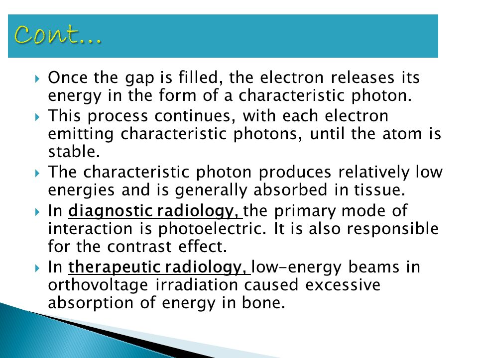 Cont… Once the gap is filled, the electron releases its energy in the form of a characteristic photon.