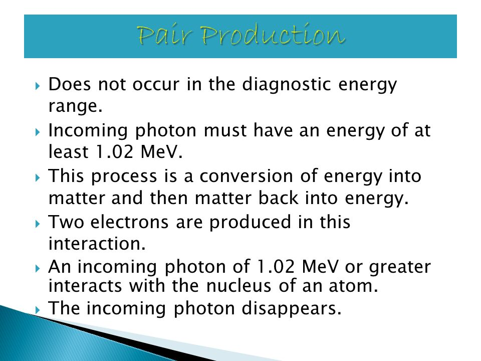 Pair Production Does not occur in the diagnostic energy range.