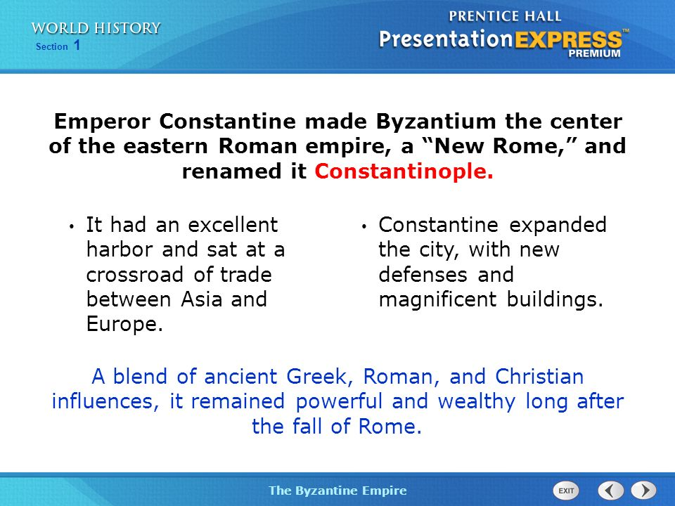 Emperor Constantine made Byzantium the center of the eastern Roman empire, a New Rome, and renamed it Constantinople.