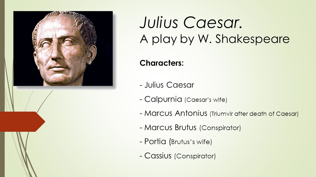 characterization of caesar in william shakespeares play julius caesar Until he is assassinated, julius caesar is characterized by his lack of interest in   in william shakespeare's the tragedy of julius caesar the triumvirate during.