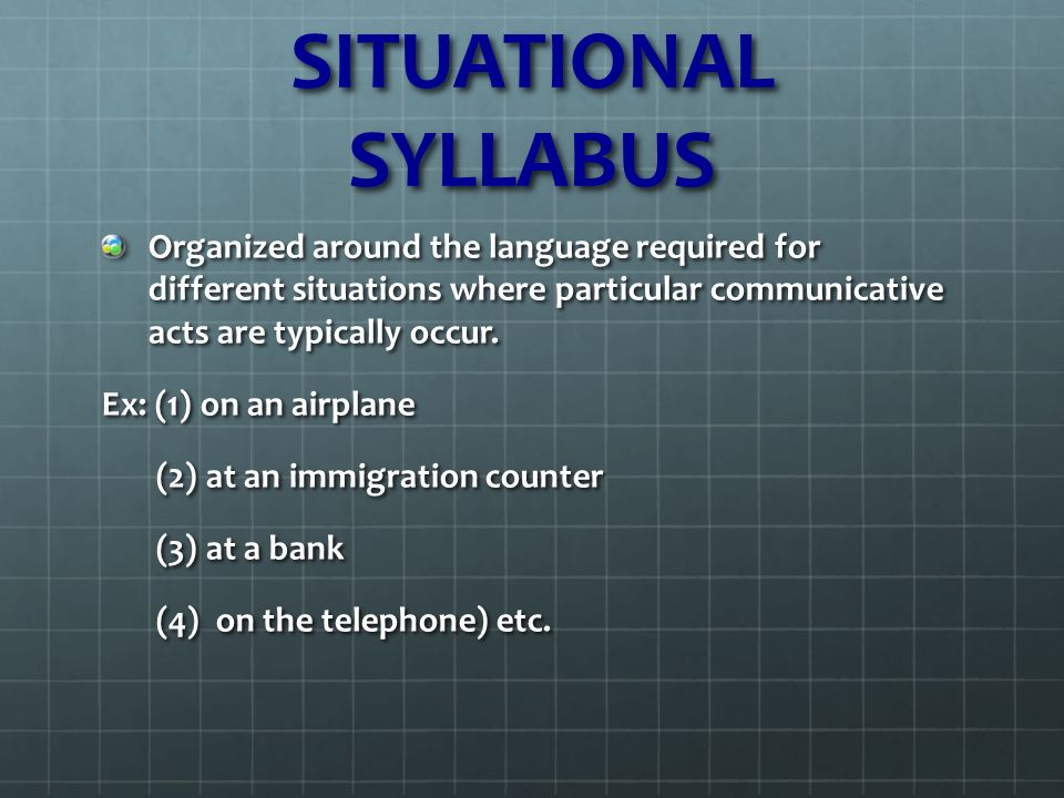 situational and topical syllabii Situational reaction we interact with people every day in order to find out if a person is someone of interest, we test them we observe their reactions to.