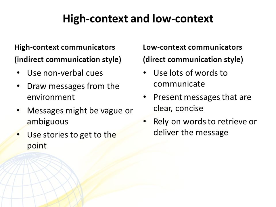 high context and low context communication styles The differentiation between high and low context cultures is meant  since there are so many differences within a low-context culture, communication must be basic .