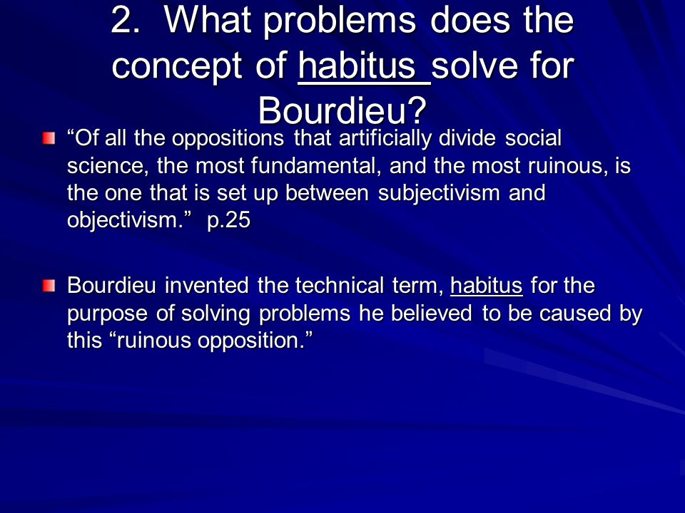 2. What problems does the concept of habitus solve for Bourdieu