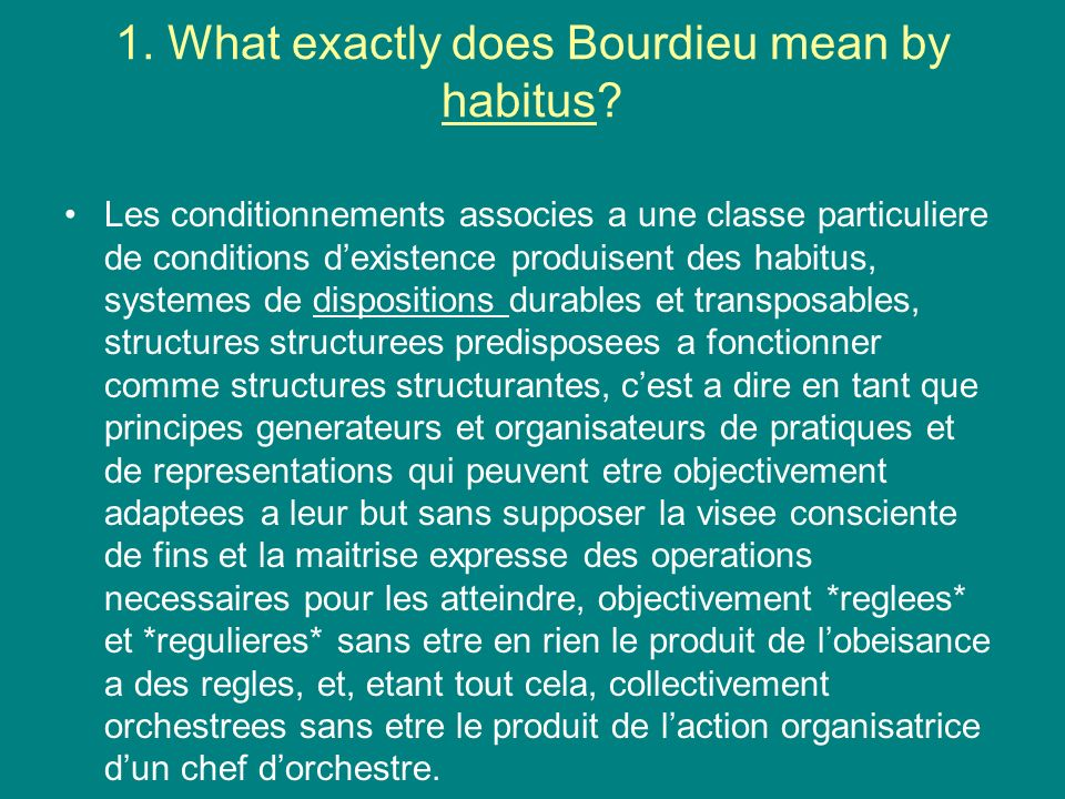 1. What exactly does Bourdieu mean by habitus
