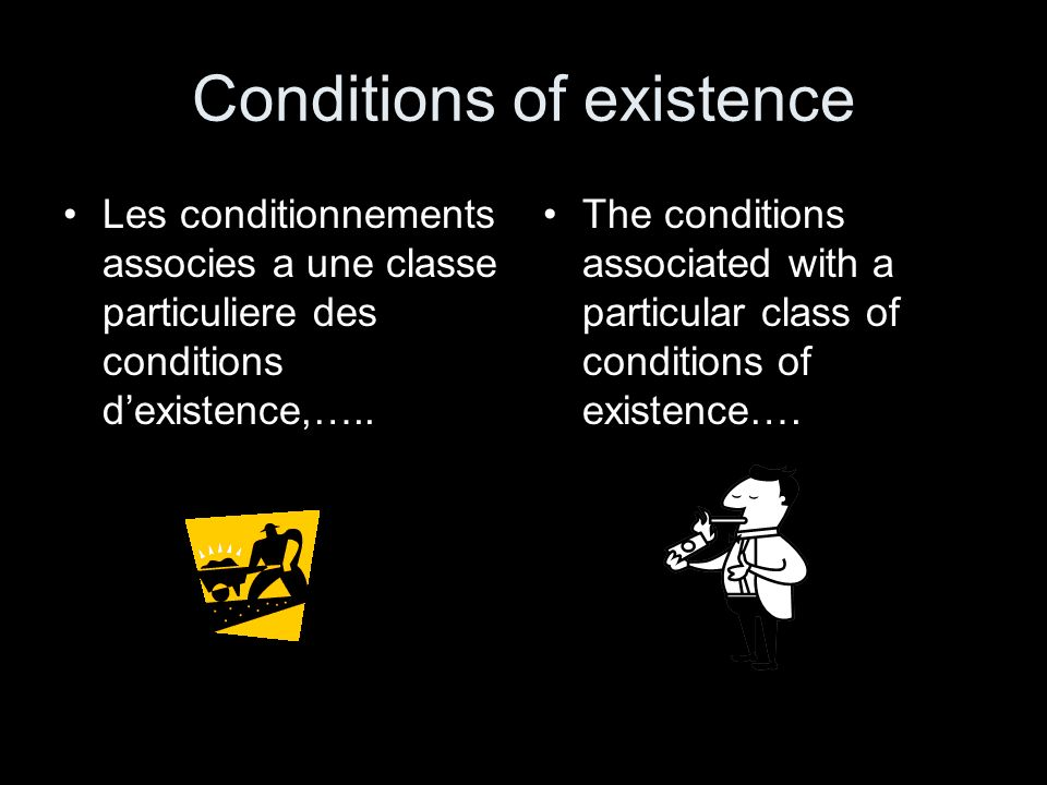 Conditions of existence
