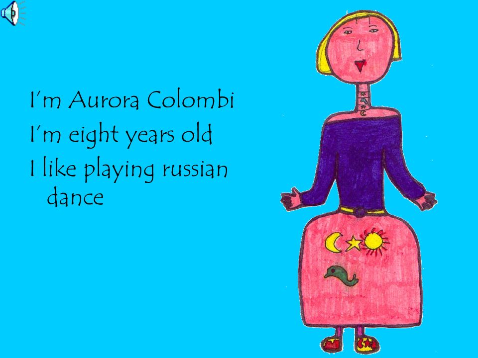 I'm Aurora Colombi I'm eight years old I like playing russian dance