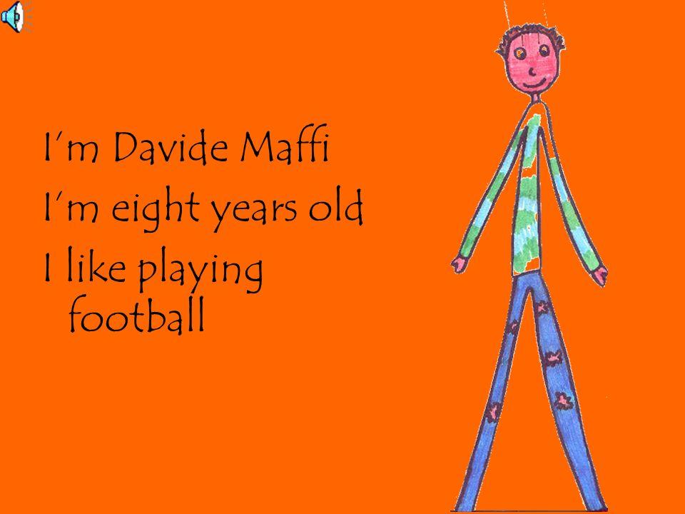 I'm Davide Maffi I'm eight years old I like playing football