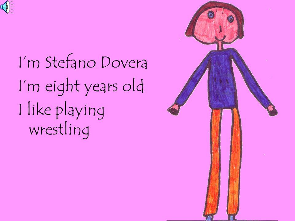 I'm Stefano Dovera I'm eight years old I like playing wrestling