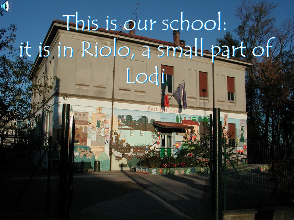 This is our school: it is in Riolo, a small part of Lodi