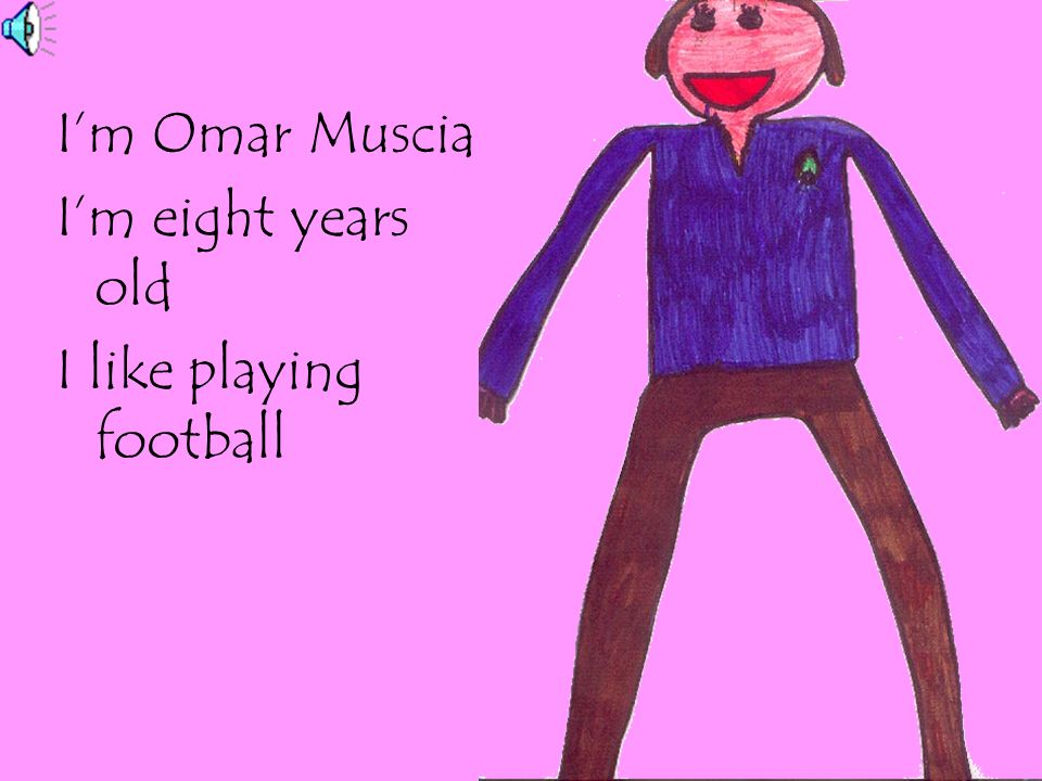 I'm Omar Muscia I'm eight years old I like playing football