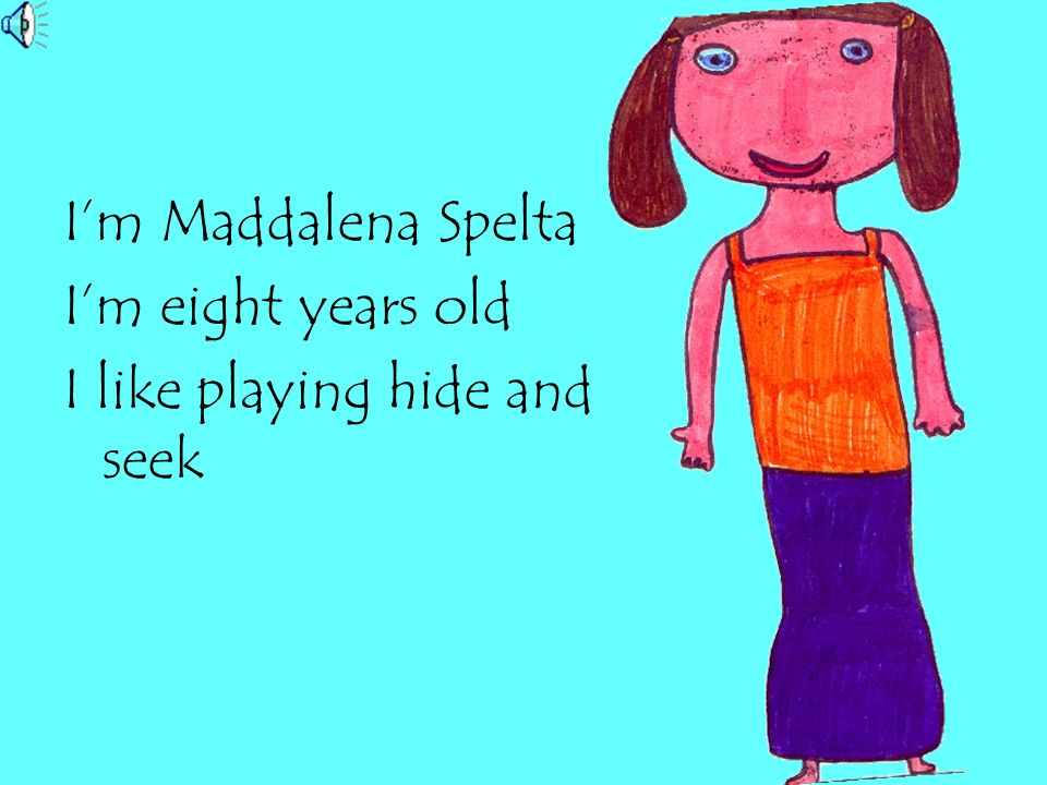I'm Maddalena Spelta I'm eight years old I like playing hide and seek