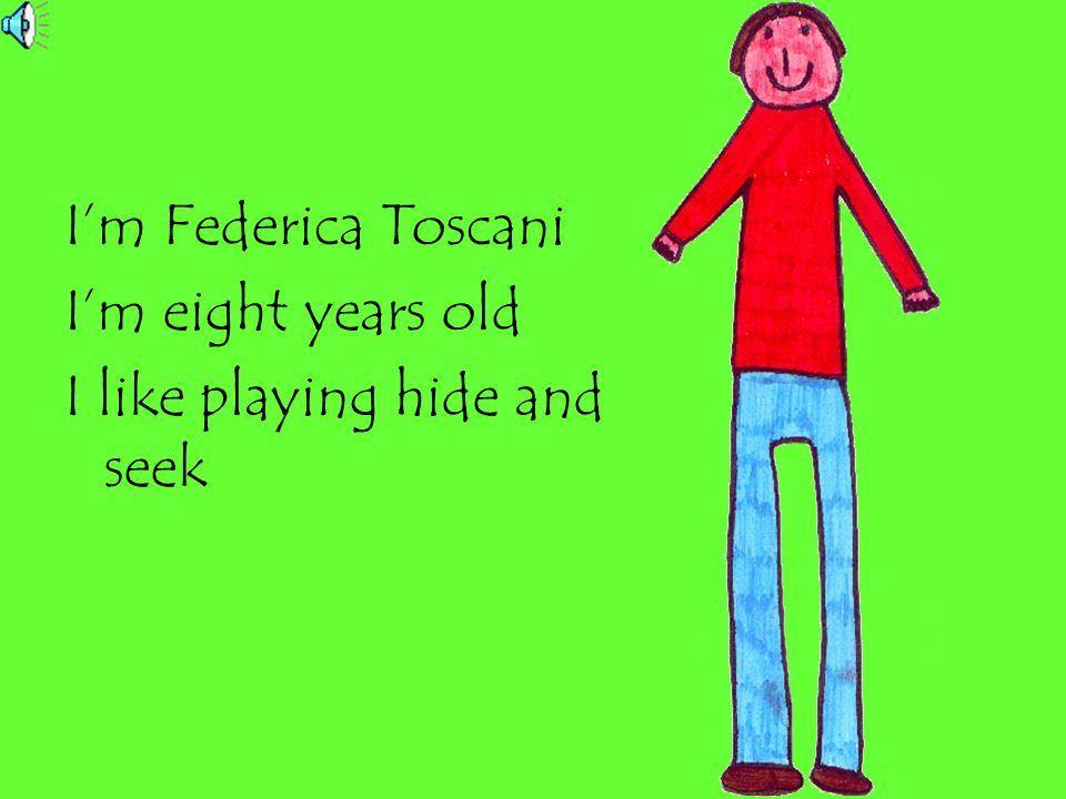 I'm Federica Toscani I'm eight years old I like playing hide and seek