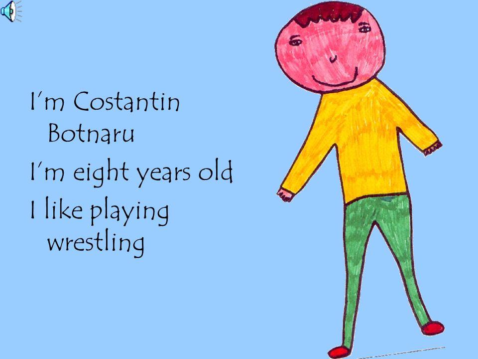 I'm Costantin Botnaru I'm eight years old I like playing wrestling