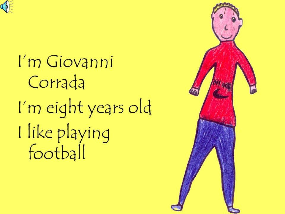 I'm Giovanni Corrada I'm eight years old I like playing football