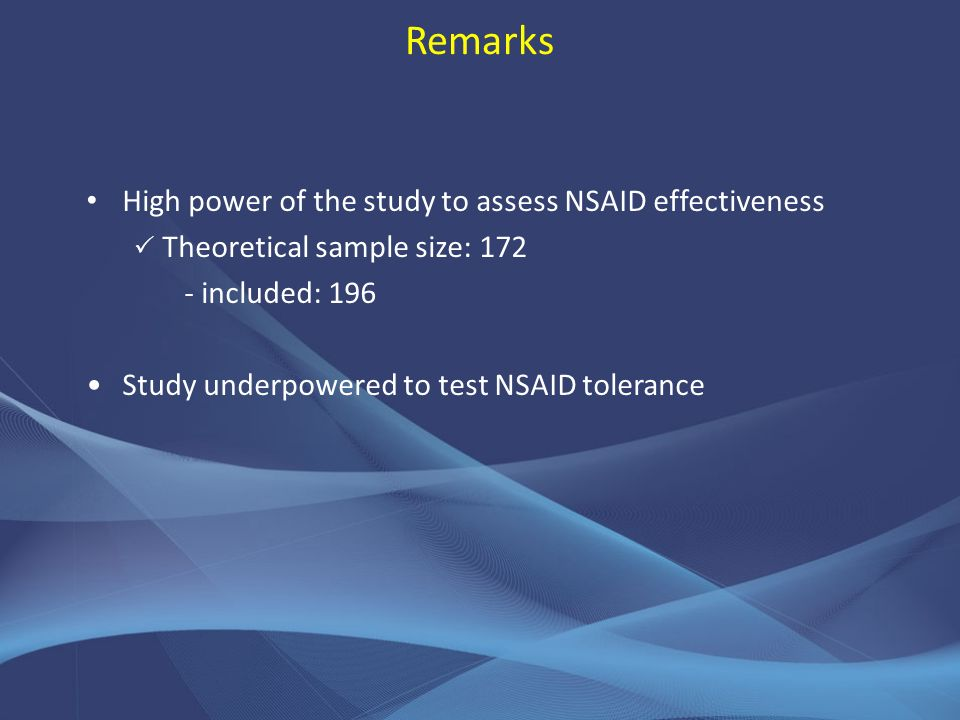 Remarks High power of the study to assess NSAID effectiveness
