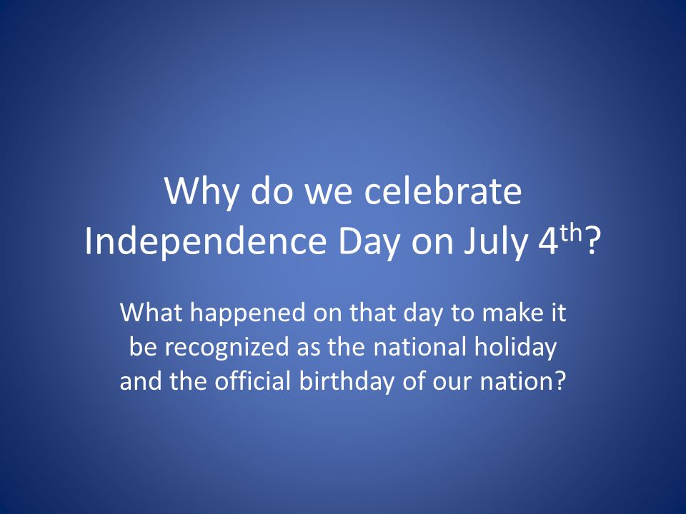 The declaration of independence ppt download for What is celebrated on the 4th of july