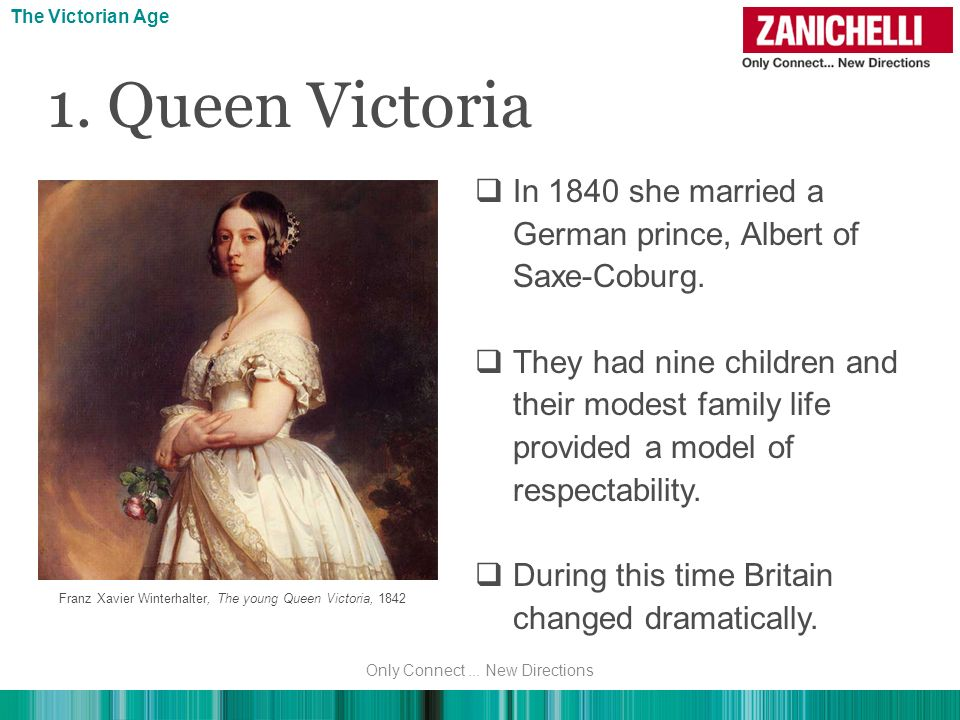 The Victorian Age 1. Queen Victoria. In 1840 she married a German prince, Albert of Saxe-Coburg.