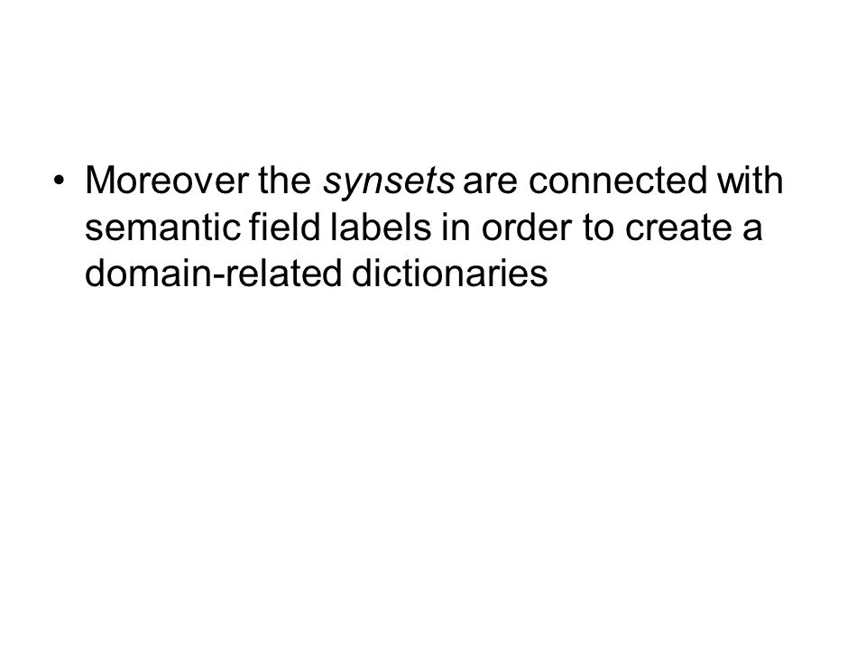 Moreover the synsets are connected with semantic field labels in order to create a domain-related dictionaries
