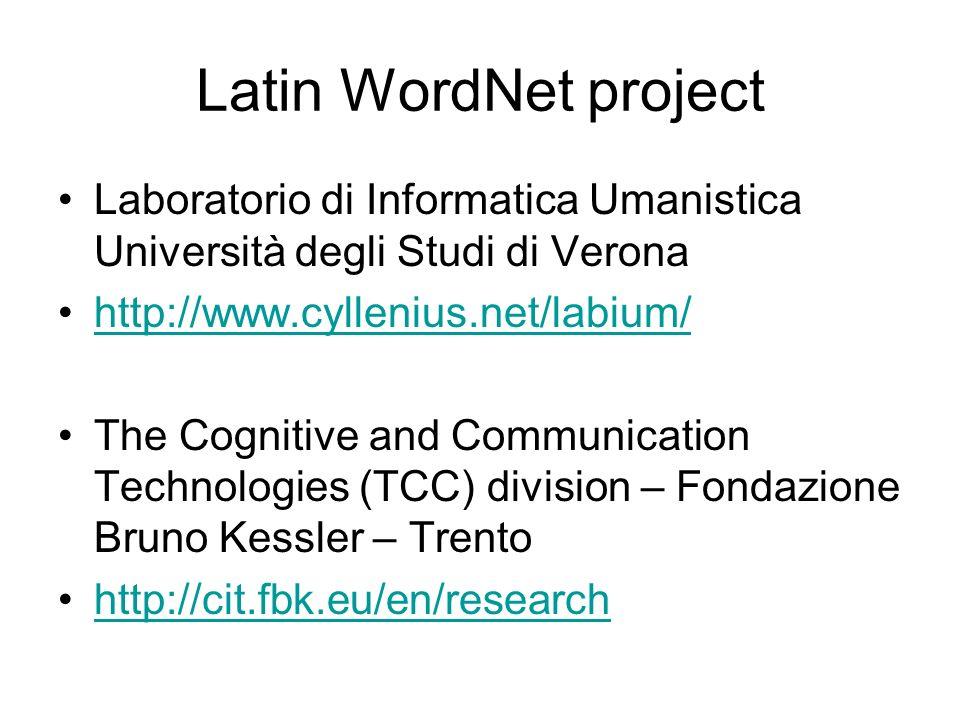 Latin WordNet project Laboratorio di Informatica Umanistica Università degli Studi di Verona. http://www.cyllenius.net/labium/