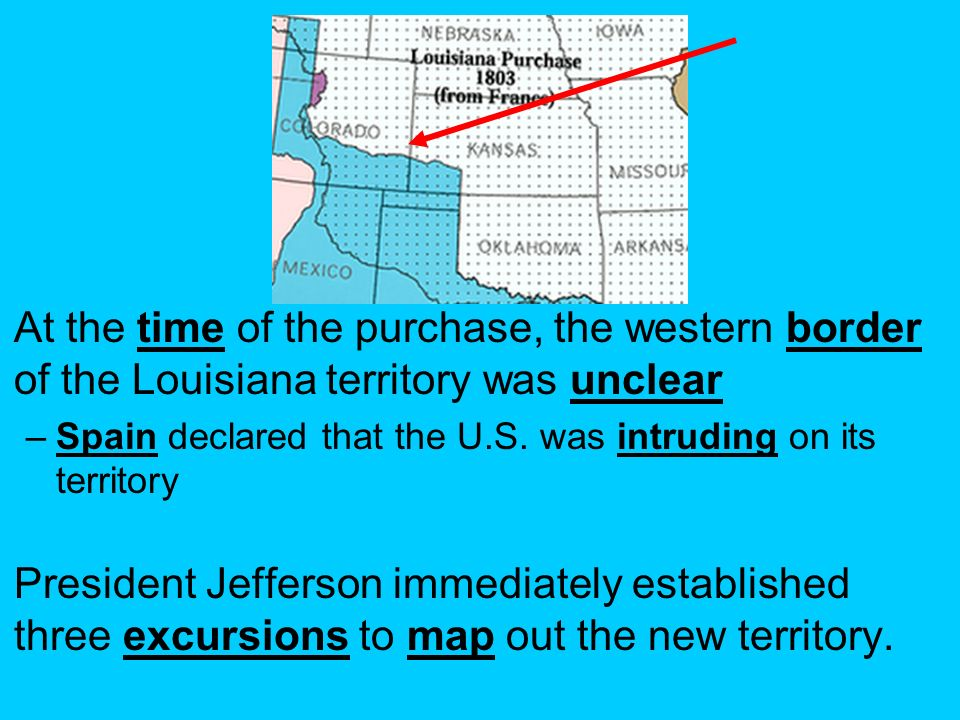 At The Time Of The Purchase The Western Border Of The Louisiana Territory Was Unclear
