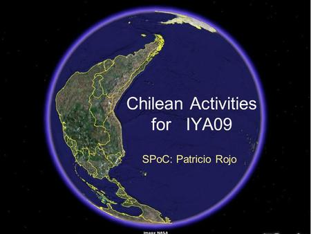 Chilean Activities for IYA09 SPoC: Patricio Rojo.