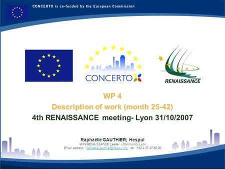 RENAISSANCE es un proyecto del programa CONCERTO co-financiado por la Comisión Europea dentro del Sexto Programa Marco 1 WP 4 Description of work (month.