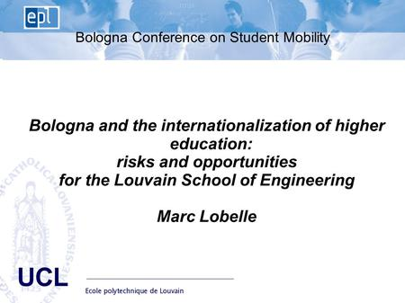 EPL Ecole polytechnique de Louvain Advisory Board du 10 janvier 2008 - 1 UCL Bologna Conference on Student Mobility Bologna and the internationalization.