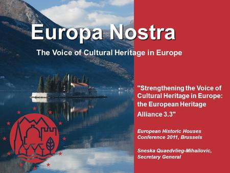 The Voice of Cultural Heritage in Europe Strengthening the Voice of Cultural Heritage in Europe: the European Heritage Alliance 3.3 European Historic.