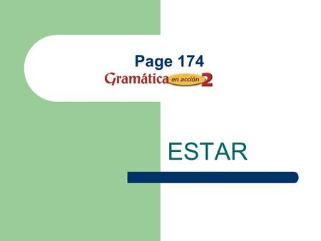 Page 174 ESTAR The Verb Estar means to be in English. Estar is an IRREGULAR verb.