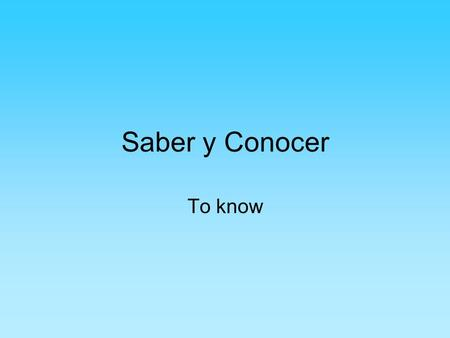 Saber y Conocer To know.