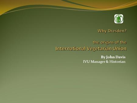 Why Dresden? the origins of the International Vegetarian Union
