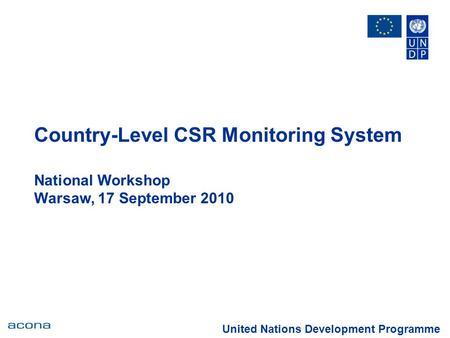 Country-Level CSR Monitoring System National Workshop Warsaw, 17 September 2010 United Nations Development Programme.