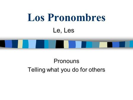 Los Pronombres Pronouns Telling what you do for others Le, Les.