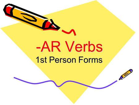 -AR Verbs 1st Person Forms. -AR Verbs -AR verbs are verbs, or action words, that end in AR in the infinitive. The infinitive form of the verb is the one.