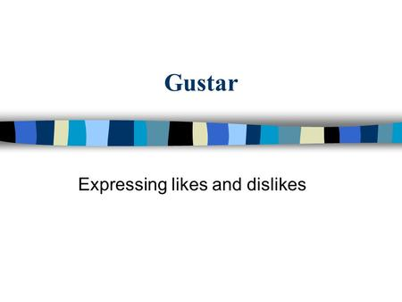 Gustar Expressing likes and dislikes. Gustar Gustar = to be pleasing (to like something) You add pronouns to tell who it is pleasing to. Me = to meNos.