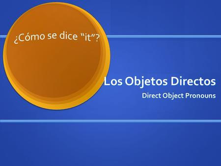 Los Objetos Directos Direct Object Pronouns. What is a direct object again??? Direct objects receive the action of the verb in a sentence: I memorize.