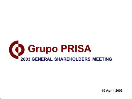 10 April, 2003 2003 GENERAL SHAREHOLDERS MEETING.