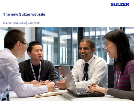 The new Sulzer website Internet Core Team | July 2012.