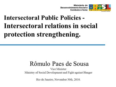 Ministério do Desenvolvimento Social e Combate à fome Intersectoral Public Policies - Intersectoral relations in social protection strengthening. Rômulo.