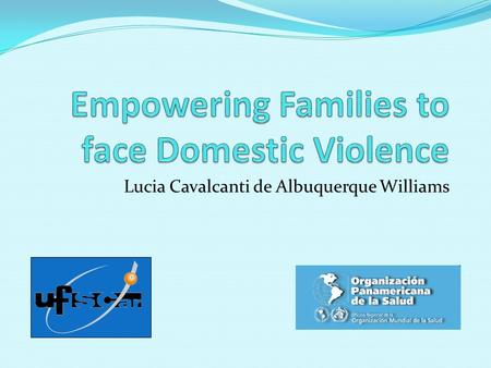 Lucia Cavalcanti de Albuquerque Williams. The goal of this presentation is to report LAPREV's Domestic Violence Experience in the city of São Carlos,