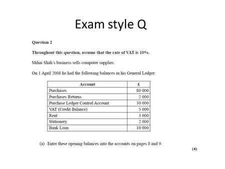 Exam style Q. Apr 1 Balance b/f 80 000 Apr 1 Balance b/f 2000 Apr 1 Balance b/f 30 000 This is a credit because the goods to the value of 2000 have left.